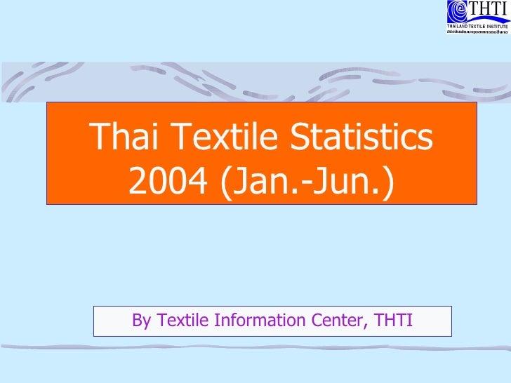 Thai Textile Statistics 2004 (Jan.-Jun.) By Textile Information Center, THTI