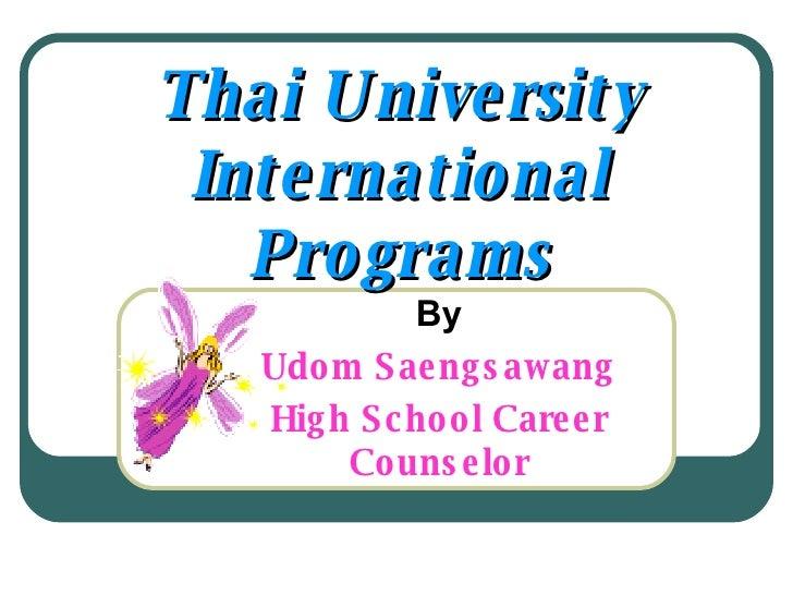 Thai University International Programs By Udom Saengsawang High School Career Counselor