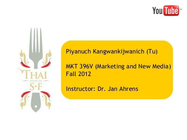 Piyanuch Kangwankijwanich (Tu) MKT 396V (Marketing and New Media) Fall 2012 Instructor: Dr. Jan Ahrens
