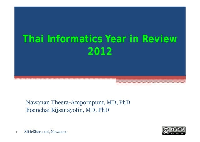 Thai Informatics Year in Review                 2012    Nawanan Theera-Ampornpunt, MD, PhD    Boonchai Kijsanayotin, MD, P...