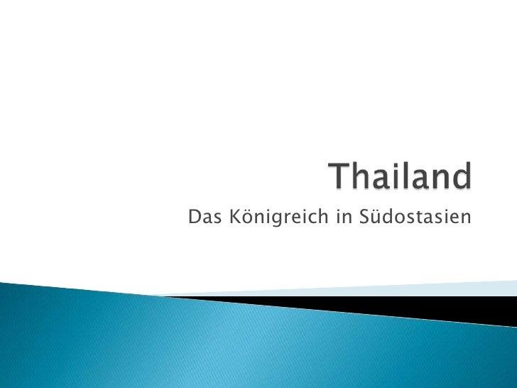 Thailand<br />Das Königreich in Südostasien<br />