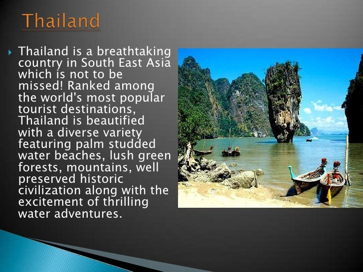    Thailand is a breathtaking    country in South East Asia    which is not to be    missed! Ranked among    the worlds m...