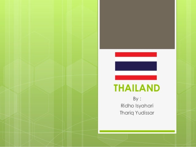 THAILAND       By : Ridho Isyahari Thariq Yudissar