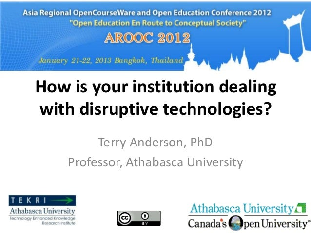 How is your institution dealingwith disruptive technologies?         Terry Anderson, PhD    Professor, Athabasca University
