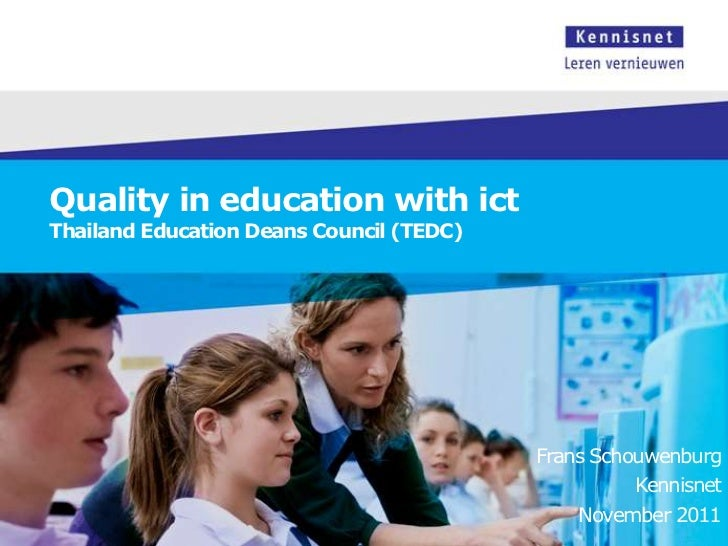 Quality in education with ictThailand Education Deans Council (TEDC)                                          Frans Schouw...