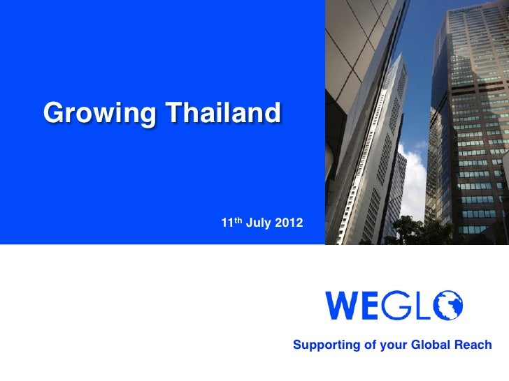 Growing Thailand	            11th July 2012	                        Supporting of your Global Reach