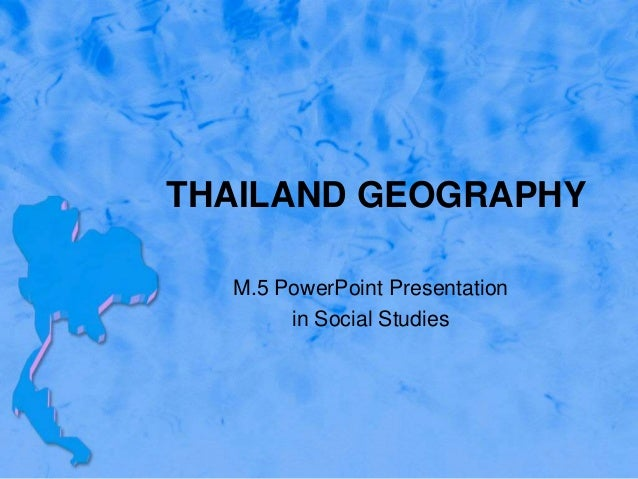 THAILAND GEOGRAPHY M.5 PowerPoint Presentation in Social Studies