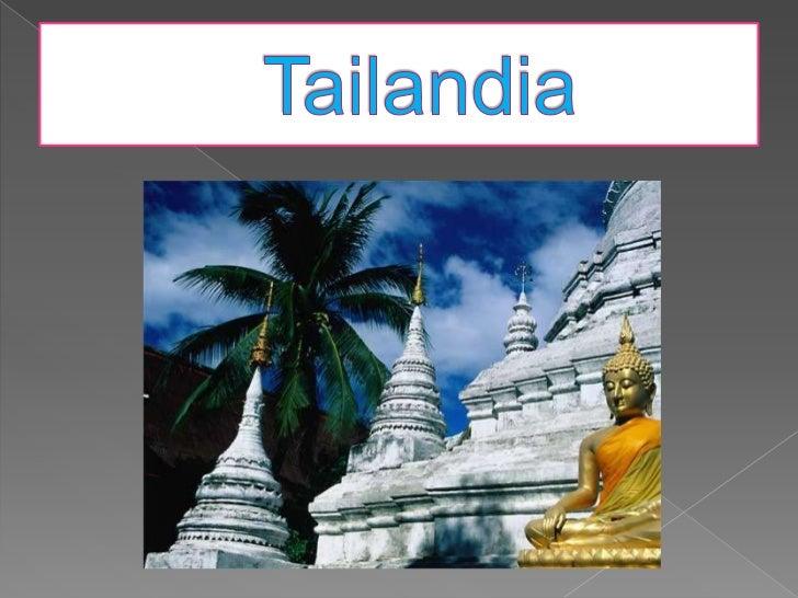    Tailandia es un país que se encuentra    situado en el este de Asia.      Esperanza de vida      Los hombres: 69 años....