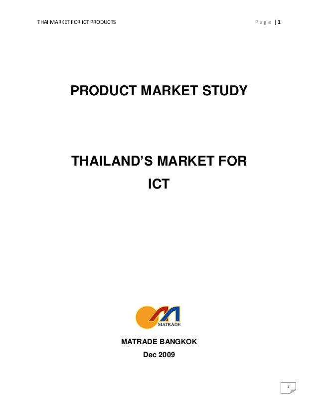 THAI MARKET FOR ICT PRODUCTS P a g e | 1 1 PRODUCT MARKET STUDY THAILAND'S MARKET FOR ICT MATRADE BANGKOK Dec 2009