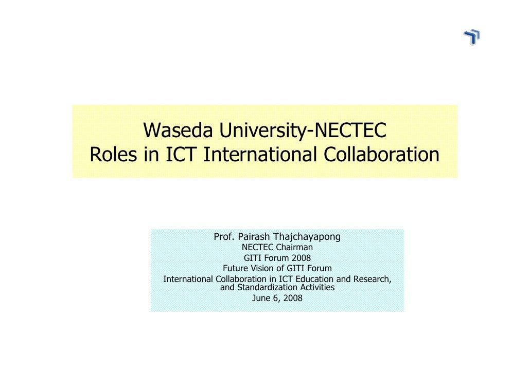 Waseda University-NECTEC Roles in ICT International Collaboration                       Prof. Pairash Thajchayapong       ...