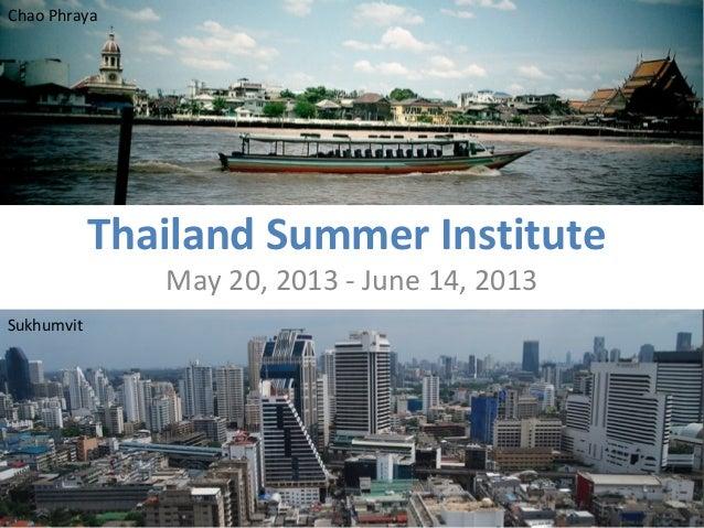 Chao Phraya            Thailand Summer Institute               May 20, 2013 - June 14, 2013Sukhumvit