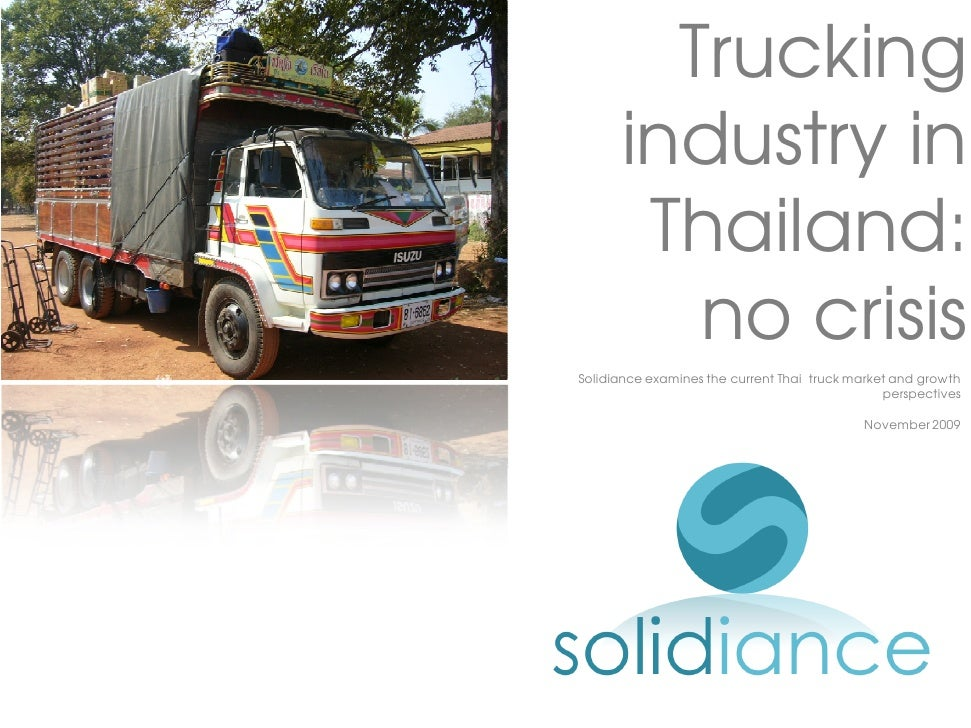 Trucking       industry in        Thailand:          no crisis Solidiance examines the current Thai truck market and growt...