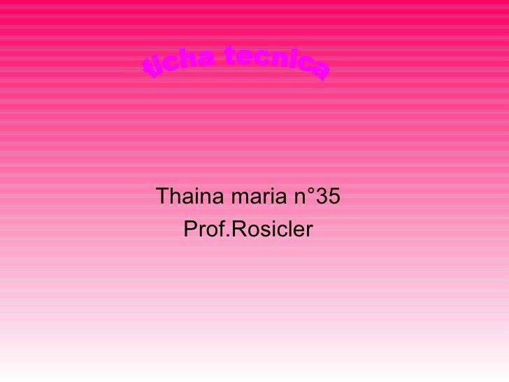 Thaina maria n°35 Prof.Rosicler ficha tecnica