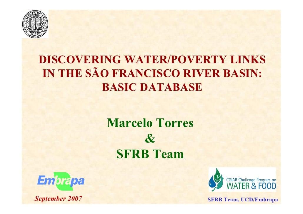 DISCOVERI G WATER/POVERTY LI KS  I THE SÃO FRA CISCO RIVER BASI :           BASIC DATABASE                    Marcelo Torr...