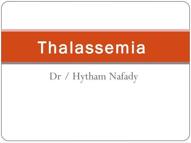 Dr / Hytham NafadyThalassemia