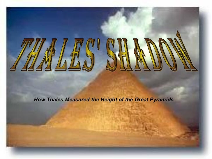 Thales' Shadow How Thales Measured the Height of the Great Pyramids