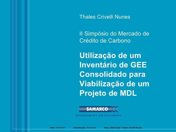 Thales Crivelli Nunes Utilização de um Inventário de GEE Consolidado para Viabilização de um Projeto de MDL II Simpósio do...