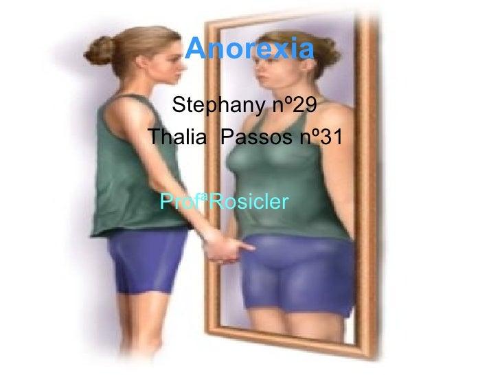 Anorexia <ul><li>Stephany nº29 </li></ul><ul><li>Thalia  Passos nº31  </li></ul><ul><li>ProfªRosicler  </li></ul>