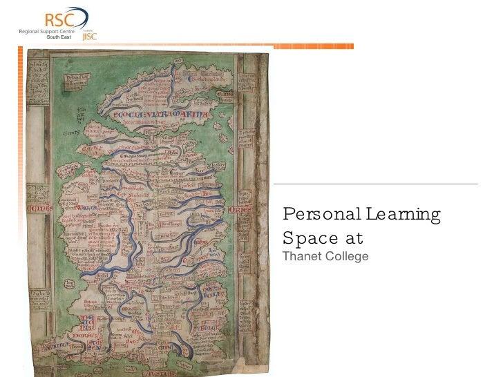 <ul><li>Personal Learning Space at </li></ul><ul><li>Thanet College </li></ul>South East