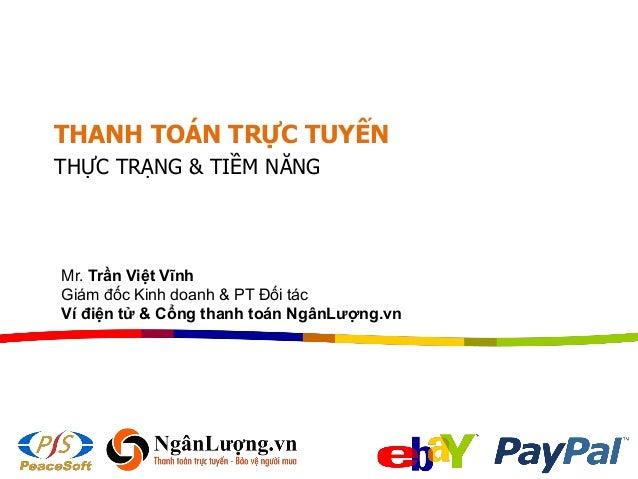 THANH TOÁN TRỰC TUYẾN THỰC TRẠNG & TIỀM NĂNG Mr. Trần Việt Vĩnh Giám đốc Kinh doanh & PT Đối tác Ví điện tử & Cổng thanh t...