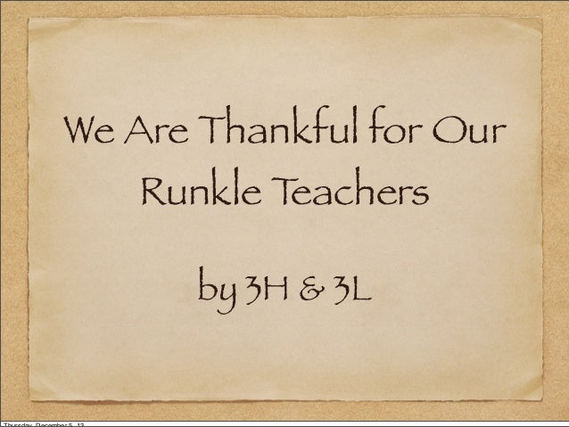 We Are Thankful for Our Runkle T eachers by 3H & 3L