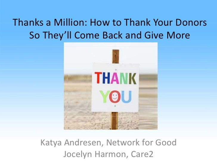 Thanks a Million: How to Thank Your Donors   So They''ll Come Back and Give More     Katya A d     K     Andresen, N      ...