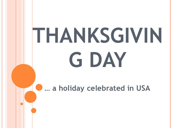THANKSGIVING DAY …  a holiday celebrated in USA