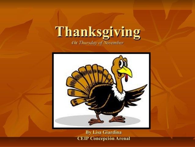 Thanksgiving  4ht Thursday of November       By Lisa Giardina    CEIP Concepción Arenal