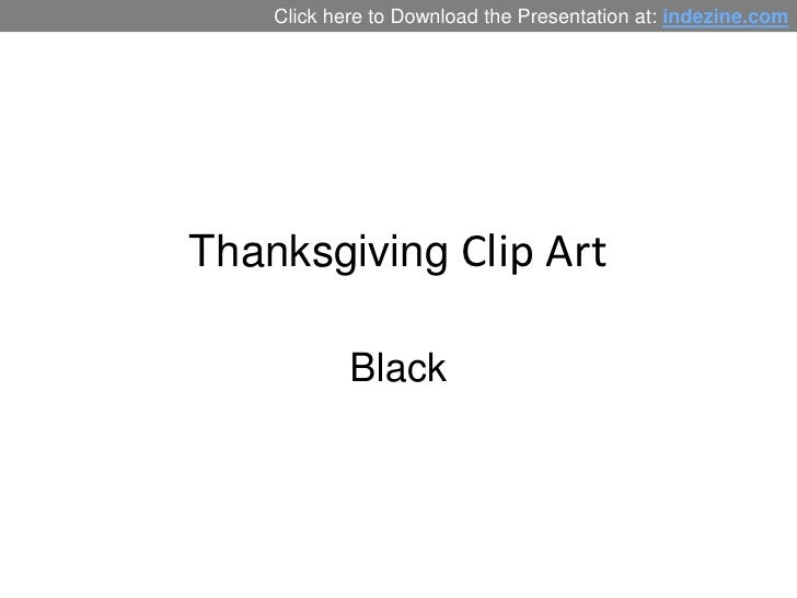Click here to Download the Presentation at: indezine.comThanksgiving Clip Art            Black