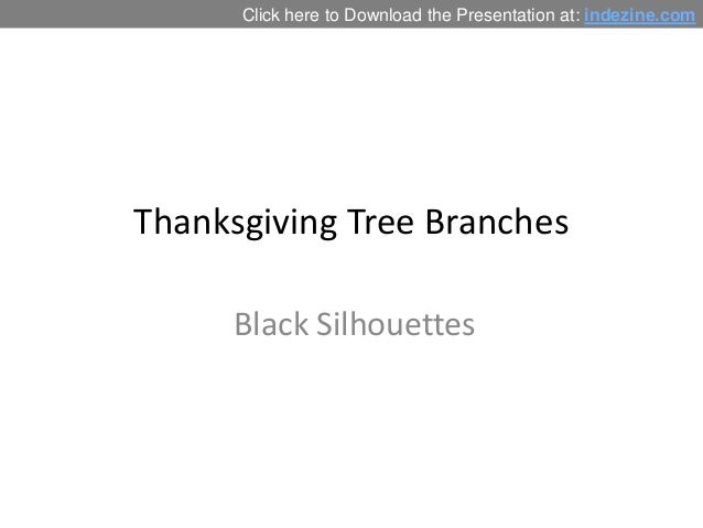 Click here to Download the Presentation at: indezine.com  Thanksgiving Tree Branches Black Silhouettes
