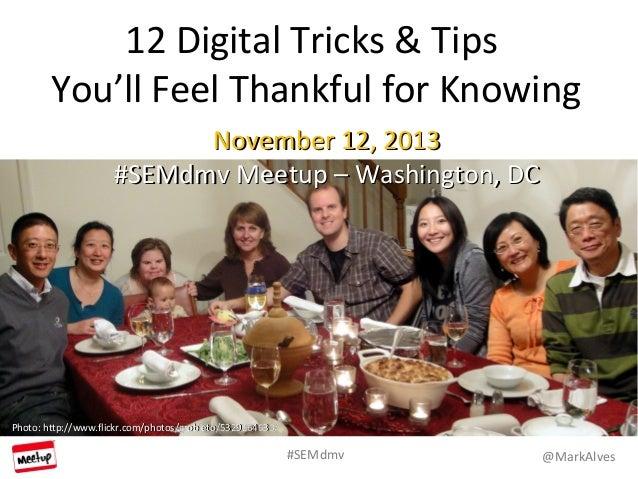 @MarkAlves#SEMdmv 12 Digital Tricks & Tips You'll Feel Thankful for Knowing November 12, 2013November 12, 2013 #SEMdmv Mee...