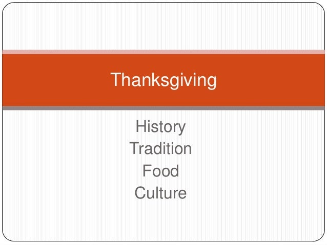 Thanksgiving   History  Tradition    Food   Culture