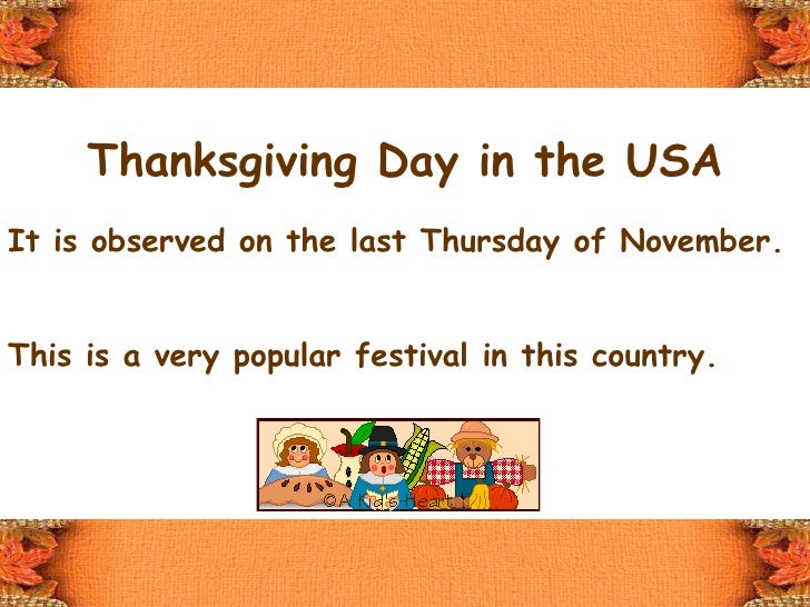 Thanksgiving Day in the USA It is observed on the last Thursday of November. This is a very popular festival in this count...