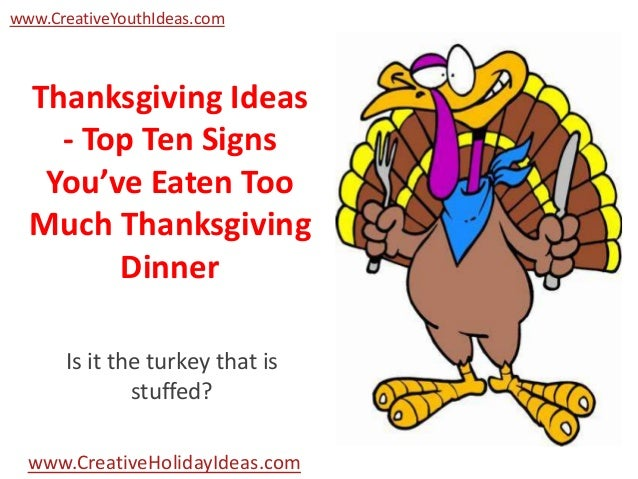 too much thanksgiving turkey funny thanksgiving ideas top