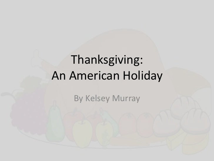 Thanksgiving:An American Holiday   By Kelsey Murray