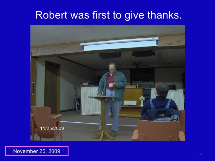 Robert was first to give thanks. November 25, 2009