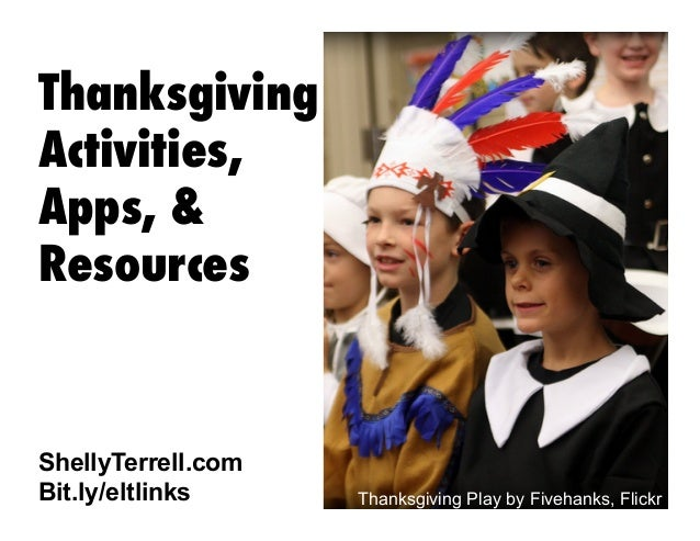 Thanksgiving Activities, Apps, & Resources  ShellyTerrell.com Bit.ly/eltlinks  Thanksgiving Play by Fivehanks, Flickr