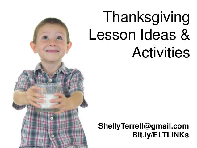 ThanksgivingLesson Ideas &     Activities ShellyTerrell@gmail.com          Bit.ly/ELTLINKs