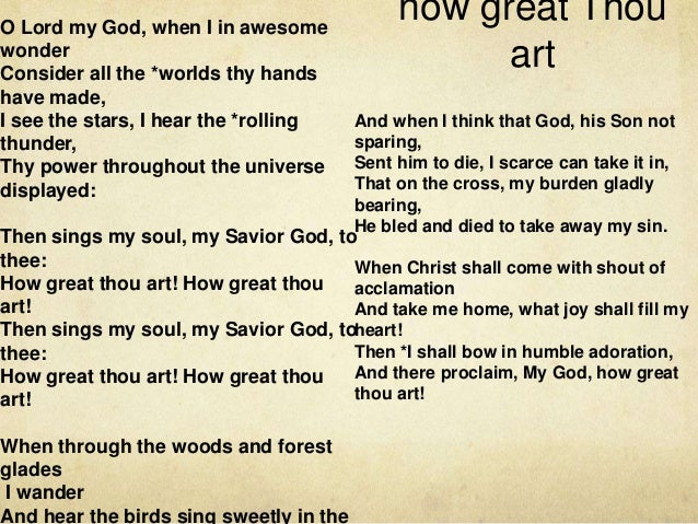 O Lord my God, when I in awesome wonder Consider all the *worlds thy hands have made, I see the stars, I hear the *rolling...