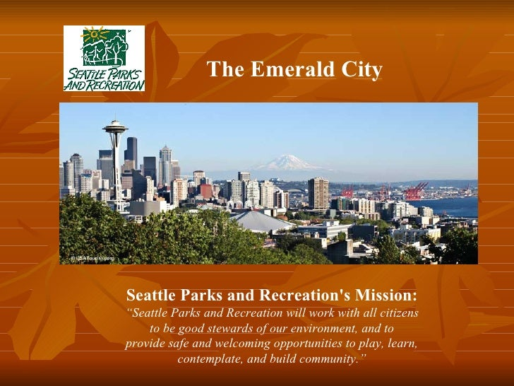"""Seattle Parks and Recreation's Mission: """" Seattle Parks and Recreation will work with all citizens to be good stewards of ..."""