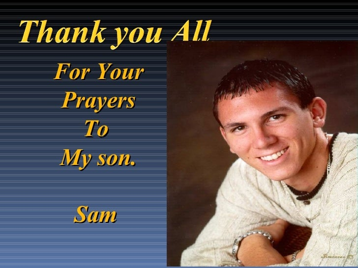 For Your Prayers To  My son. Sam