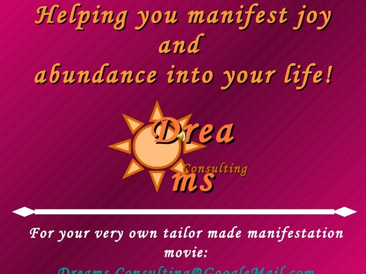 Helping you manifest joy and  abundance into your life! For your very own tailor made manifestation movie: [email_address]...