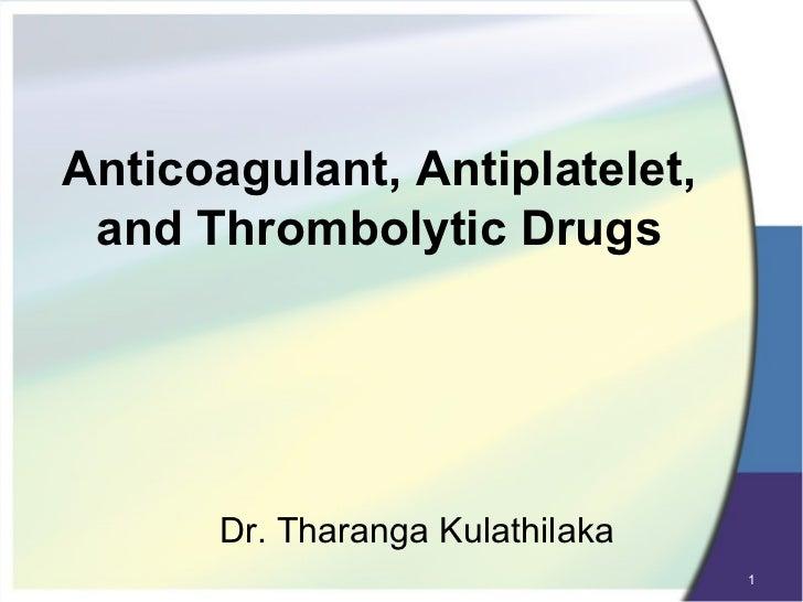 Anticoagulant, Antiplatelet, and Thrombolytic Drugs      Dr. Tharanga Kulathilaka                                 1
