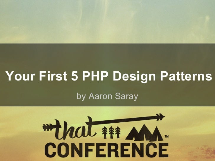 Your First 5 PHP Design Patterns           by Aaron Saray
