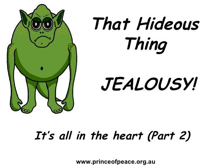 That Hideous Thing JEALOUSY! www.princeofpeace.org.au It's all in the heart (Part 3)