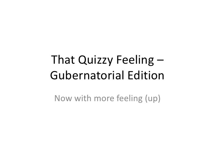 That Quizzy Feeling – Gubernatorial Edition<br />Now with more feeling (up)<br />