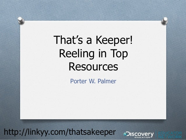 That's a Keeper!              Reeling in Top                Resources                 Porter W. Palmerhttp://linkyy.com/th...