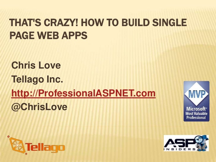 THATS CRAZY! HOW TO BUILD SINGLEPAGE WEB APPSChris LoveTellago Inc.http://ProfessionalASPNET.com@ChrisLove