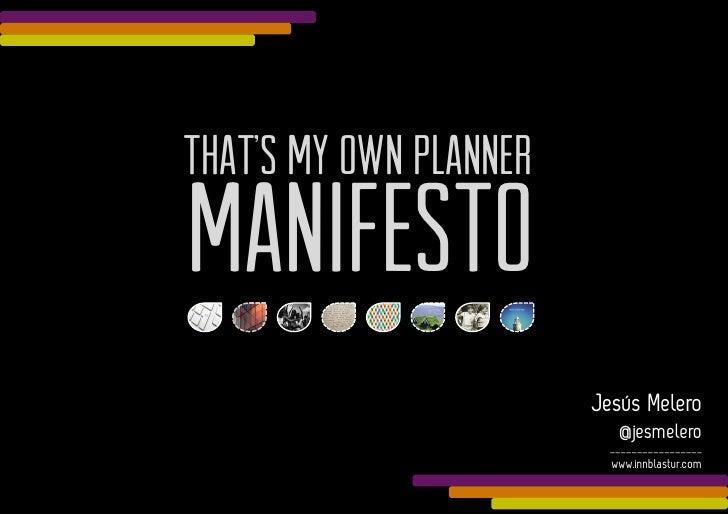 THAT'S My own PlannerManifesto                         Jesús Melero                           @jesmelero                ...