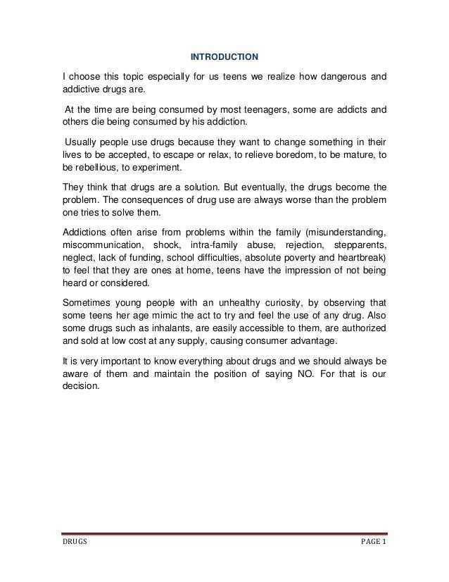 DRUGS PAGE 1 INTRODUCTION I choose this topic especially for us teens we realize how dangerous and addictive drugs are. At...